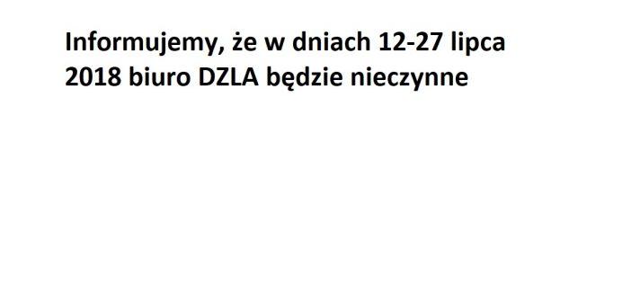 W dniach 12-27 lipca 2018 biuro DZLA będzie nieczynne