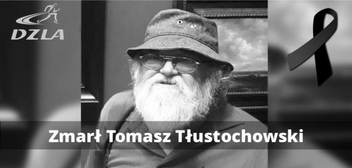 DZLA ze smutkiem informuje, że zmarł Tomasz Tłustochowski
