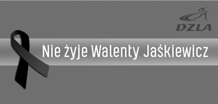 Nie żyje Walenty Jaśkiewicz